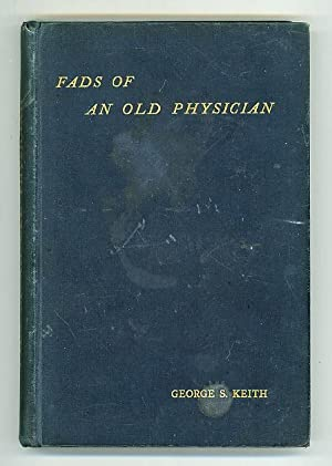 Fads of an Old Physician. A Sequel to 'Plea for a Simpler life'