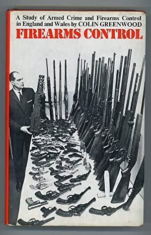 Firearms Control: A Study of Armed Crime: Greenwood, Colin