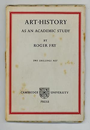 Art-History as an Academic Study: An Inaugural Lecture Delivered in the Senate House 18 October 1933