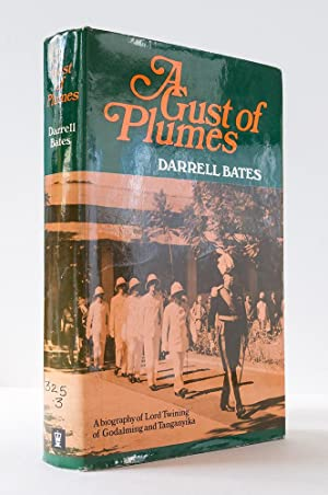 A Gust of Plumes. A Biography of Lord Twining of Godalming and Tanganyika: Bates, Darrell