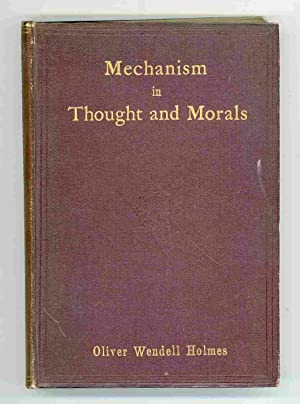 Mechanism in Thought and Morals. An Address: Holmes, Oliver Wendell