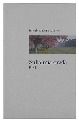 Sulla mia strada Poesie: Imperia Concetta Panarese