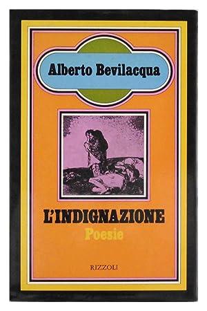 L'indignazione Poesie: Alberto Bevilacqua