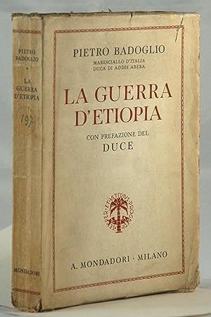La guerra d'Etiopia con prefazione del Duce: Badoglio, Pietro