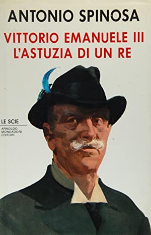 Vittorio Emanuele III. L'astuzia di un re: Spinosa, Antonio