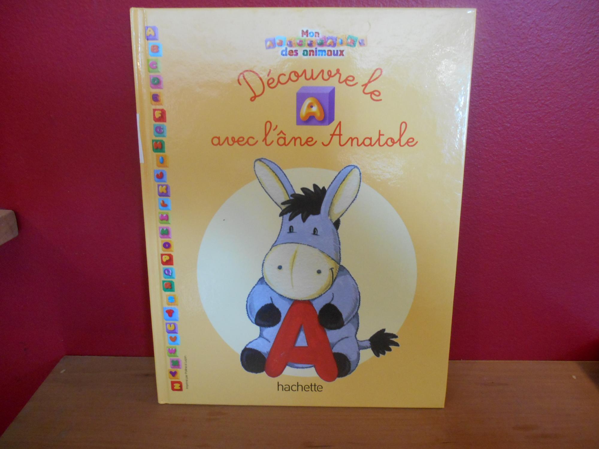 Mon Abecedaire Des Animaux Decouvre Le A Avec L Ane Anatole By Collectif Bonne Condition Couverture Rigide 2013 La Bouquinerie A Dede
