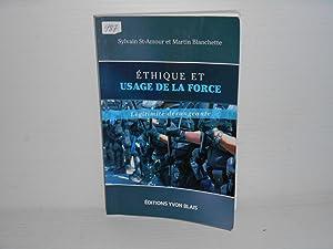 ETHIQUE ET USAGE DE LA FORCE : ST-AMOUR, SYLVAIN; BLANCHETTE,