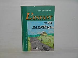 L'enfant de la BARRIERE: Bouchard, Gerard