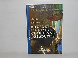 GUIDE PASTORAL DU RITUEL DE L'INITIATION CHRETIENNE DES ADULTES: Collectif