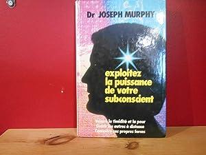 Exploitez la puissance de votre subconscient: Murphy, Joseph