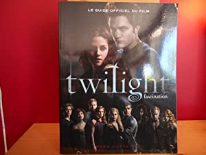TWILIGHT FASCINATION ; LE GUIDE OFFICIEL DU FILM