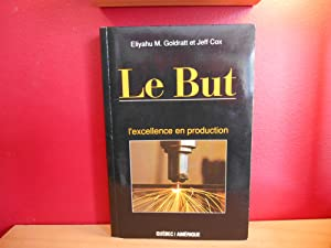 LE BUT L'EXCELLENCE EN PRODUCTION: GOLDRATT ET COX