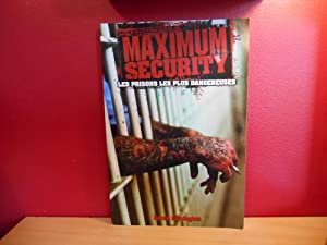 MAXIMUM SECURITY ; LES PRISONS LES PLUS DANGEREUSES