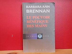 LE POUVOIR BENEFIQUE DES MAINS: BRENNAN, BARBARA-ANN