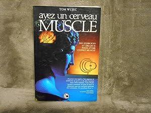 Ayez un cerveau muscle Des exercices et des jeux pour avoir l'esprit muscle: Wujec, Tom
