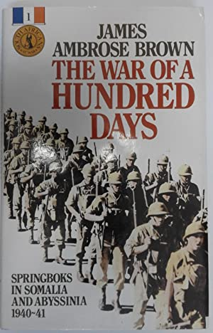 The War of a Hundred Days; Springboks in Somalia and Abyssinia 1940-41