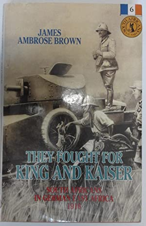 They Fought for King and Kaiser; South Africans in German East Afric 1916