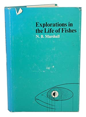 Explorations in the life of fishes.: Marshall, N. B.