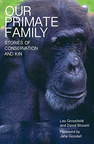 Our primate family: stories of conservation and: Grossfeldt, Lou and