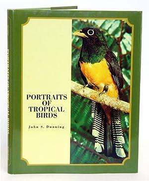 Portraits of tropical birds.: Dunning, John S.