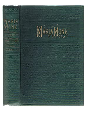 Awful Disclosures of Maria Monk as Exhibited: Monk, Maria ;