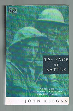Face Of Battle A Study Of Agincourt Waterloo And The Somme Seller