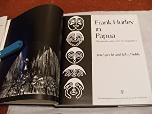 FRANK HURLEY IN PAPUA. Photographs of the 1920-1923 Expeditions.: Specht, Jim; Fields, John
