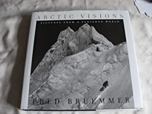 ARCTIC VISIONS. Pictures from a Vanished World: Bruemmer, Fred