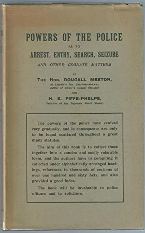 Powers Of The Police as to Arrest, Entry, Search, Seizure and other Cognate Matters: Meston, ...