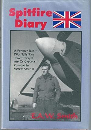 Spitfire Diary. A Former R.A.F Pilot Tells The True Story of Air-to-Ground Combat in World War II. ...