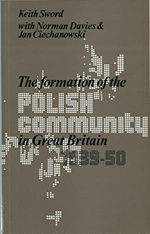 The Formation of the Polish Community n Great Britain 1939-50: Sword, Keith