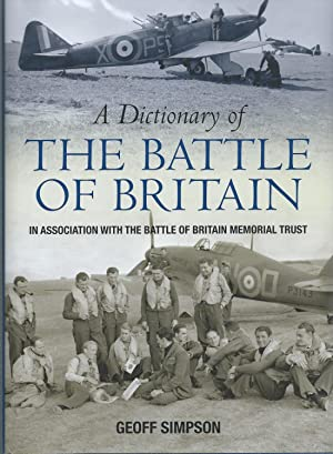A Dictionary of The Battle Of Britain in Association with the Battle of Britain Memorial Trust. ( ...