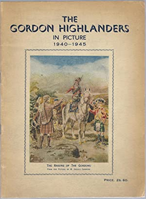 The Gordon Highlanders In Picture 1940-1945: Anon
