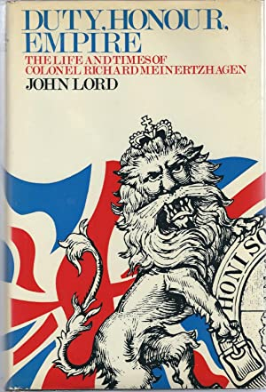 Duty Honour Empire. The Life and Times of Colonel Richard Meinertzhagen: Lord, John