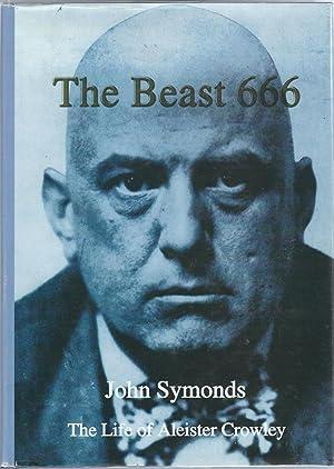 The Beast 666. The Life of Aleister: Symonds, John