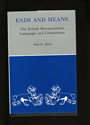 Ends And Means. The British Mesopotamian Campaign and Commission: Davis, Paul K