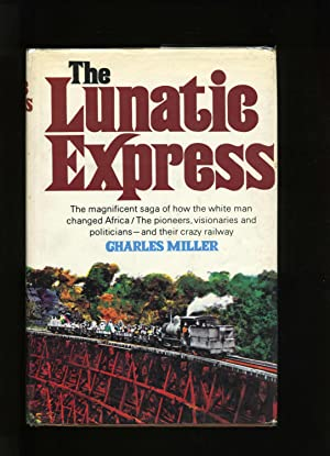 The Lunatic Express. The Magnificent Saga of How the White Man Changed Africa/The Pioneers, ...