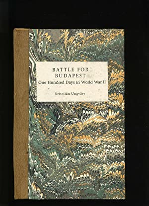 Battle For Budapest. One Hundred Days in World War II: Ungvary, Krisztian