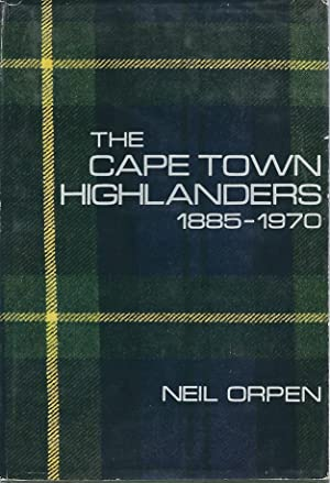 The Cape Town Highlanders 1885-1970 (With 8 Signatures): Orpen, Neil