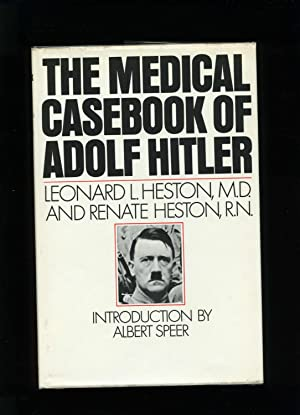 The Medical Casebook Of Adolf Hitler: Heston, Leonard L and Heston, Renate