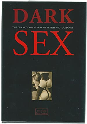 Dark Sex. The Dupret Collection of Fetish Photography (SIGNED): DuPret, John and Linda