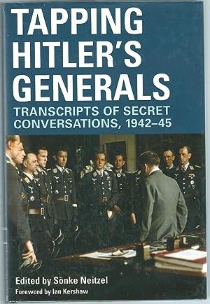 Tapping Hitler's Generals. Transcripts Of Secret Conversations, 1942-45: Neitzel, Sonke