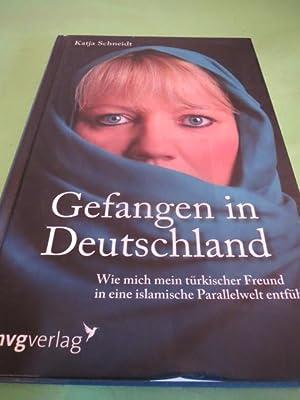 Gefangen in Deutschland : wie mich mein: Schneidt, Katja: