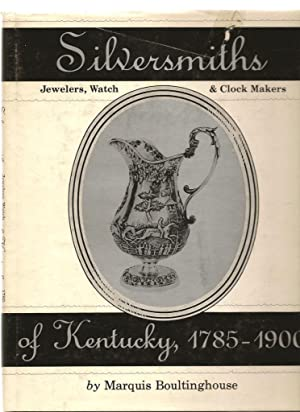 Silversmiths Of Kentucky, 1785-1900: Boultinghouse, Marquis