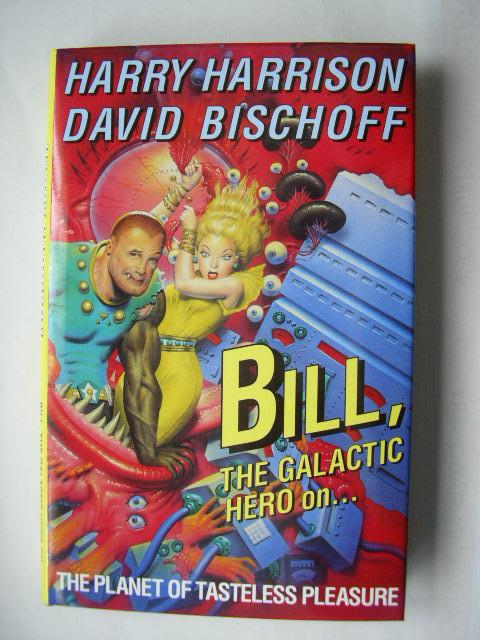 BILL THE GALACTIC HERO ON THE PLANET OF TASTELESS PLEASURE Pristine Signed First Hardcover Edition Harrison, Harry & David Bischoff [As New] [Hardcov (bi_1119544653) photo