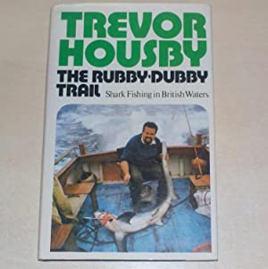 The Rubby-Dubby Trail. Shark Fishing in British Waters (Signed copy)