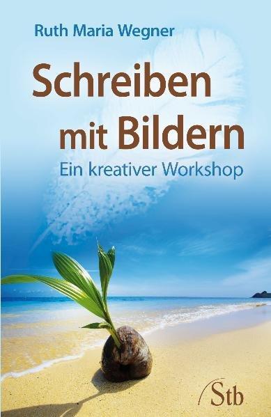 Schreiben mit Bildern Ein kreativer Workshop - Wegner, Ruth Maria