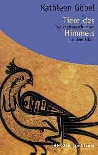 Tiere des Himmels. Weisheitsgeschichten aus dem Islam: Kathleen, Göpel (Göbel):