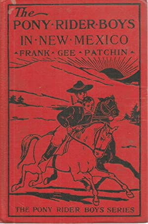The Pony Rider Boys in New Mexico: Frank Gee Patchin