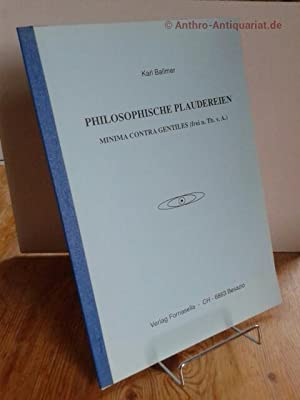 Philosophische Plaudereien. Minima Contra Centiles (frei n. Th. v. A.) Als Manuskript gedruckt.: ...